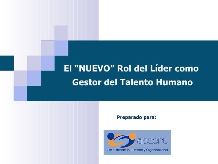 """El """"NUEVO"""" Rol del Líder como Gestor del Talento Humano Preparado para:"""