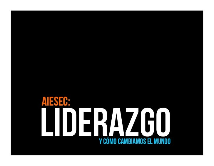AIESEC:Liderazgo Y cómo cambiamos el mundo