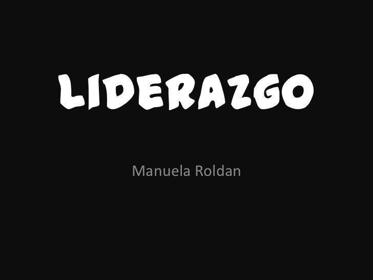 Liderazgo  Manuela Roldan