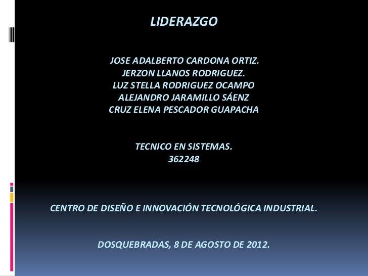 LIDERAZGO           JOSE ADALBERTO CARDONA ORTIZ.              JERZON LLANOS RODRIGUEZ.            LUZ STELLA RODRIGUEZ OC...