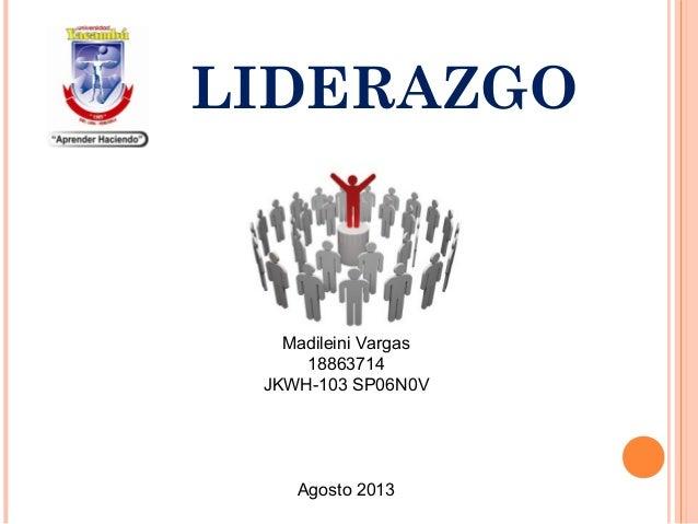 LIDERAZGO Madileini Vargas 18863714 JKWH-103 SP06N0V Agosto 2013