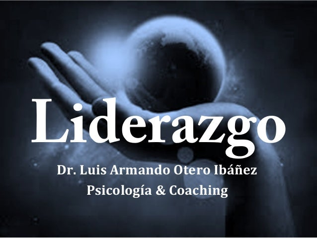 Liderazgo Dr. Luis Armando Otero Ibáñez Psicología & Coaching