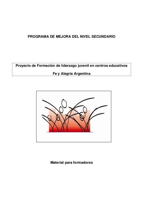 PROGRAMA DE MEJORA DEL NIVEL SECUNDARIO Proyecto de Formación de liderazgo juvenil en centros educativos Fe y Alegría Arge...