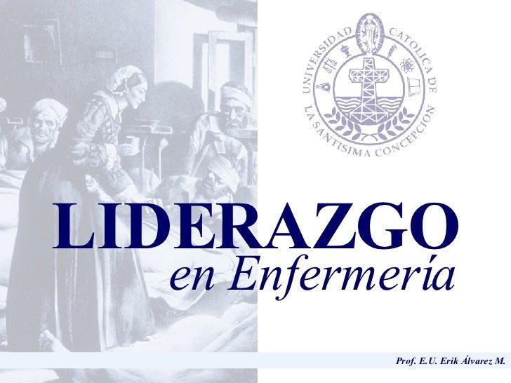 Prof. E.U. Erik Álvarez M. LIDERAZGO en Enfermería