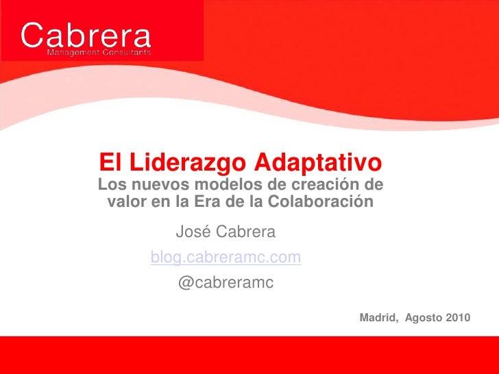 El Liderazgo AdaptativoLos nuevos modelos de creación de valor en la Era de la Colaboración<br />José Cabrera<br />blog.ca...