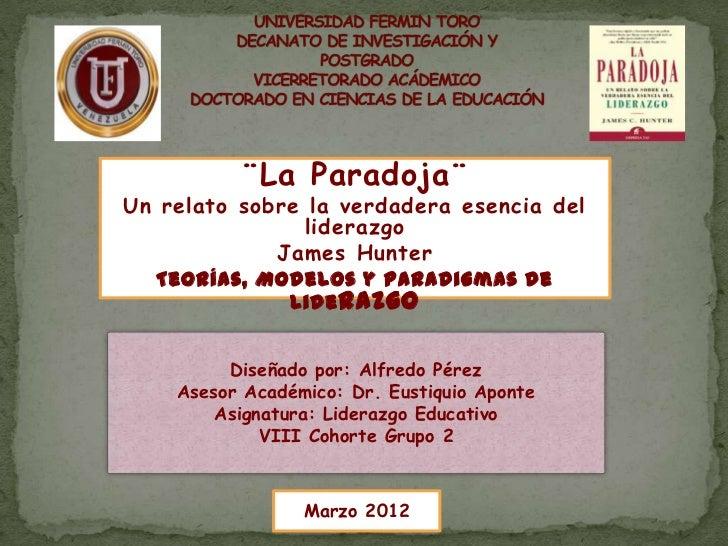 ¨La Paradoja¨Un relato sobre la verdadera esencia del                liderazgo             James Hunter   Teorías, Modelos...