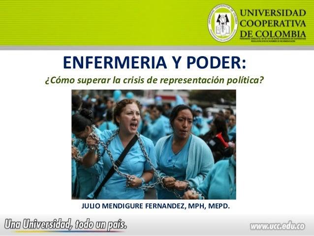 ENFERMERIA Y PODER: ¿Cómo superar la crisis de representación política? JULIO MENDIGURE FERNANDEZ, MPH, MEPD.