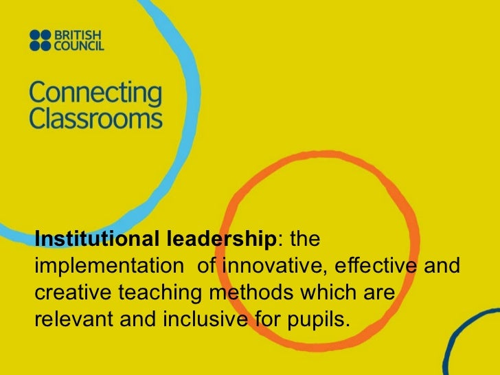 Institutional leadership : the implementation  of innovative, effective and creative teaching methods which are relevant a...