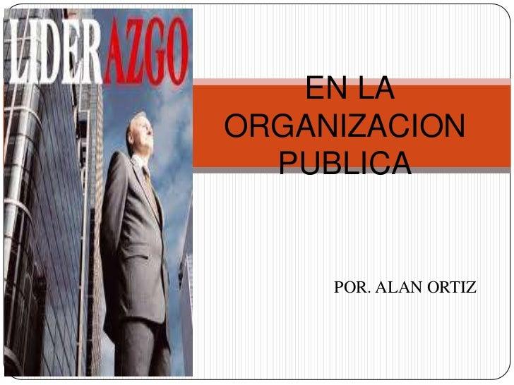 EN LAORGANIZACION  PUBLICA     POR. ALAN ORTIZ