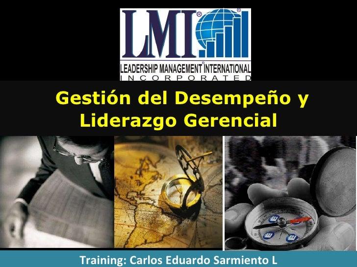 Gestión del Desempeño y Liderazgo Gerencial Training: Carlos Eduardo Sarmiento L