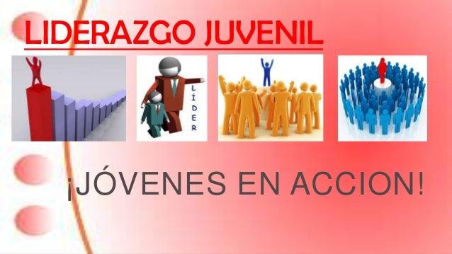 LIDERAZGO JUVENIL ¡JÓVENES EN ACCION!