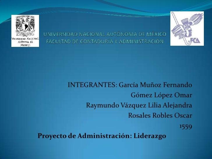 UNIVERSIDAD NACIONAL AUTÓNOMA DE MÉXICOFACULTAD DE CONTADURÍA Y ADMINISTRACIÓN<br />INTEGRANTES: García Muñoz Fernando<br ...