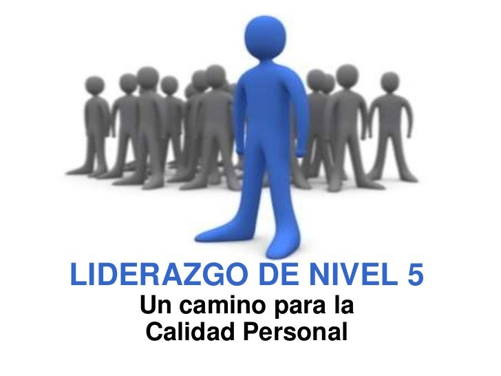 LIDERAZGO DE NIVEL 5Un camino para la Calidad Personal<br />