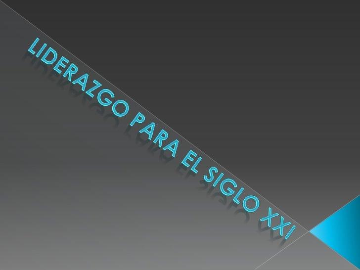 LIDERAZGO PARA EL SIGLO XXI<br />