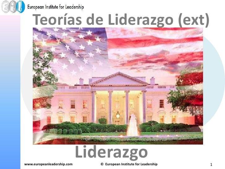 Teorías de Liderazgo (ext)<br />Liderazgo<br />www.europeanleadership.com <br />©  EuropeanInstituteforLeadership<br />1<b...