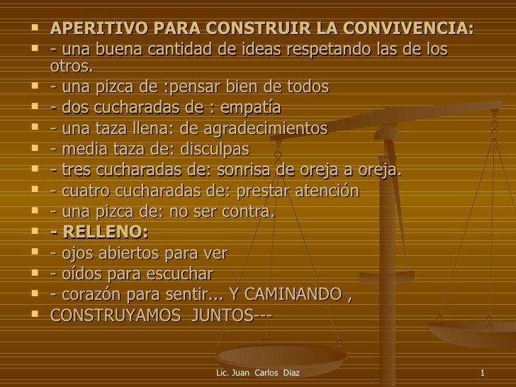 Lic. Juan  Carlos  Diaz <ul><li>APERITIVO PARA CONSTRUIR LA CONVIVENCIA: </li></ul><ul><li>- una buena cantidad de ideas r...