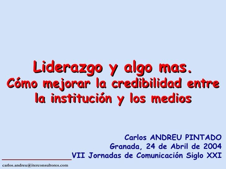 Carlos ANDREU PINTADO Granada, 24 de Abril de 2004 VII Jornadas de Comunicación Siglo XXI Liderazgo y algo mas. Cómo mejor...