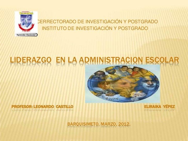 VICERRECTORADO DE INVESTIGACIÓN Y POSTGRADO            INSTITUTO DE INVESTIGACIÓN Y POSTGRADOLIDERAZGO EN LA ADMINISTRACIO...