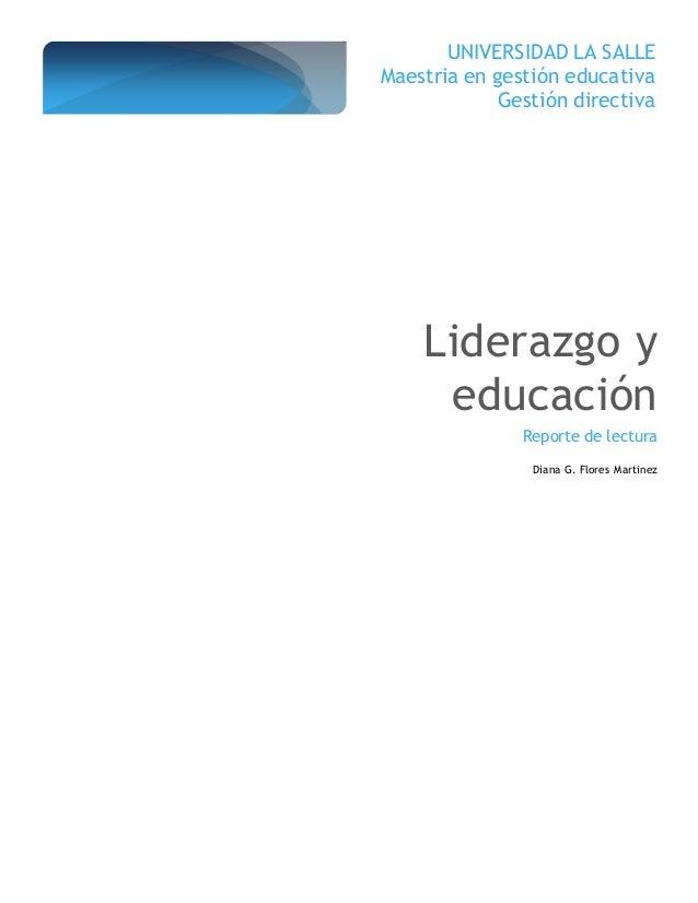UNIVERSIDAD LA SALLE Maestria en gestión educativa Gestión directiva Liderazgo y educación Reporte de lectura Diana G. Flo...