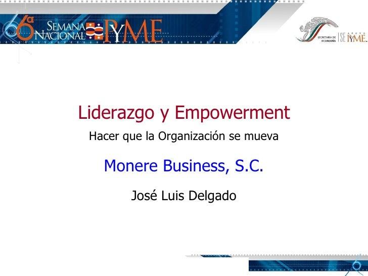 Liderazgo y Empowerment Hacer que la Organización se mueva Monere Business, S.C.  José Luis Delgado