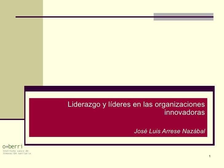 Liderazgo y líderes en las organizaciones innovadoras José Luis Arrese Nazábal