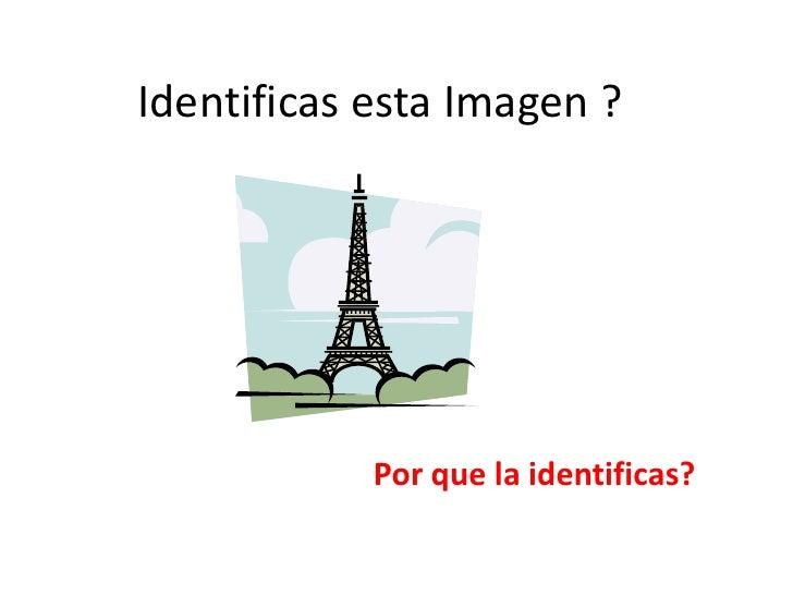 Identificas esta Imagen ?<br />Por que la identificas?<br />