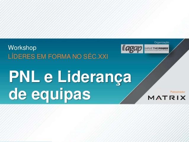 Workshop LÍDERES EM FORMA NO SÉC.XXI PNL e Liderança de equipas Patrocinador Organização