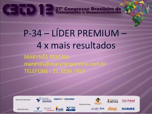 P-34 – LÍDER PREMIUM –4 x mais resultadosMARYNÊS PEREIRAmarynes@marynespereira.com.brTELEFONE : 11 3254.7459