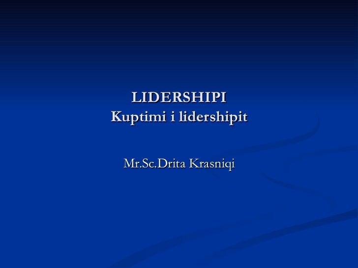 LIDERSHIPIKuptimi i lidershipit Mr.Sc.Drita Krasniqi