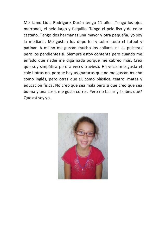 Me llamo Lidia Rodríguez Durán tengo 11 años. Tengo los ojos marrones, el pelo largo y flequillo. Tengo el pelo liso y de ...
