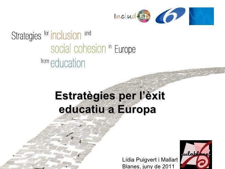 Estratègies per l'èxit educatiu a Europa  Lídia Puigvert i Mallart Blanes, juny de 2011