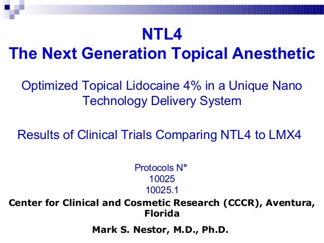 NTL4 The Next Generation Topical Anesthetic Optimized Topical Lidocaine 4% in a Unique Nano Technology Delivery System Res...