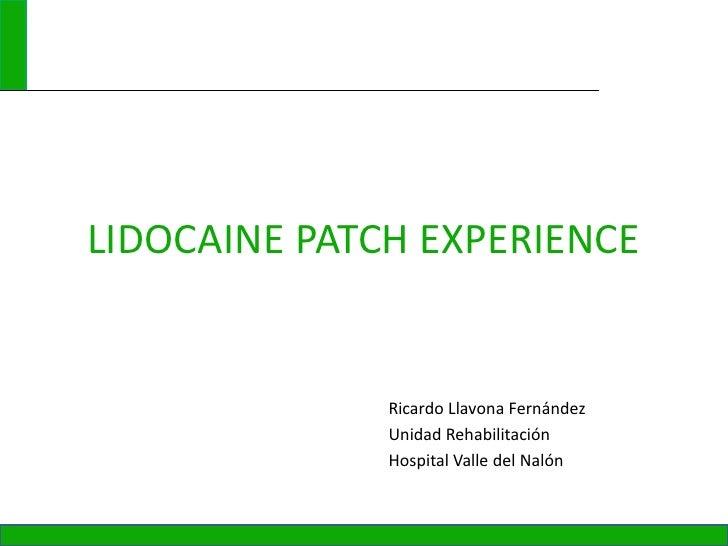 LIDOCAINE PATCH EXPERIENCE              Ricardo Llavona Fernández              Unidad Rehabilitación              Hospital...