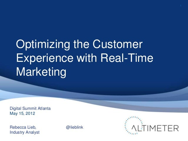 1Digital Summit AtlantaMay 15, 2012Rebecca Lieb,Industry AnalystOptimizing the CustomerExperience with Real-TimeMarketing@...