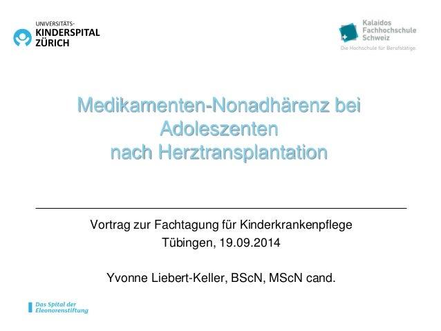 Medikamenten-Nonadhärenz bei  Adoleszenten  nach Herztransplantation  Vortrag zur Fachtagung für Kinderkrankenpflege  Tübi...