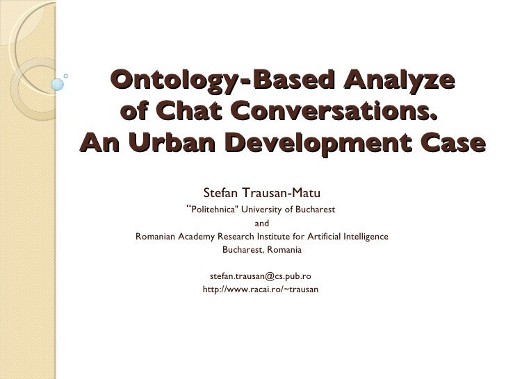 "Ontology-Based Analyze of Chat Conversations.  An Urban Development Case Stefan Trausan-Matu "" Politehnica"" Universit..."