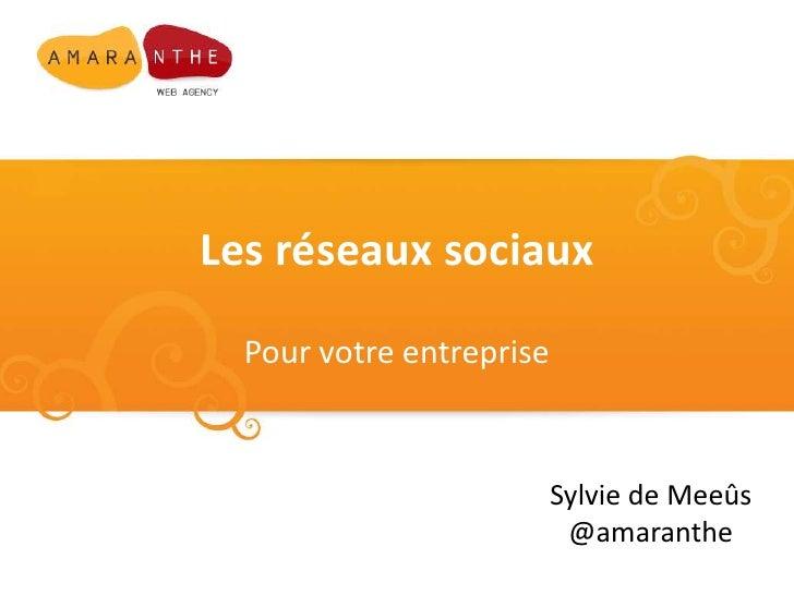 Les réseaux sociaux<br />Pour votre entreprise<br />Sylvie de Meeûs<br />@amaranthe<br />