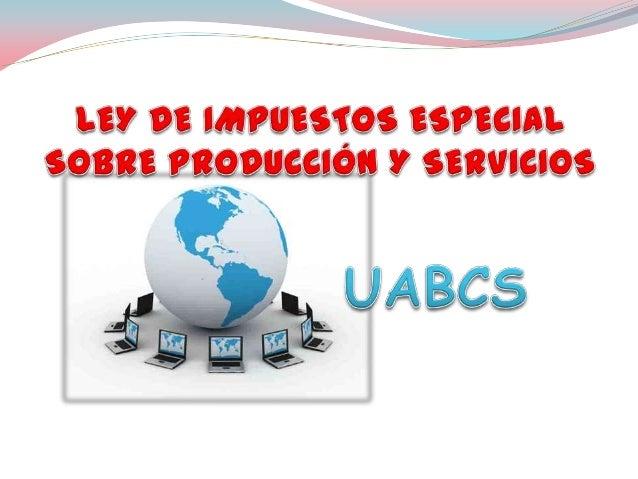 LEY DE IMPUESTOS ESPECIAL SOBRE PRODUCCIÓN Y SERVICIOSImpuesto sobre consumos específicos Bebidas alcohólicas Productos ...