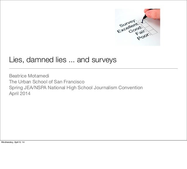 Lies, damned lies ... and surveys	 Beatrice Motamedi The Urban School of San Francisco Spring JEA/NSPA National High Schoo...