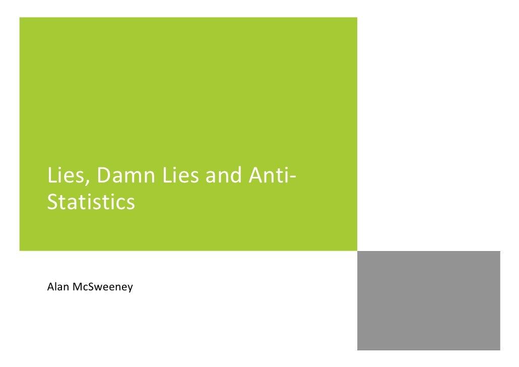 Lies, Damn Lies and Anti- Statistics   Alan McSweeney