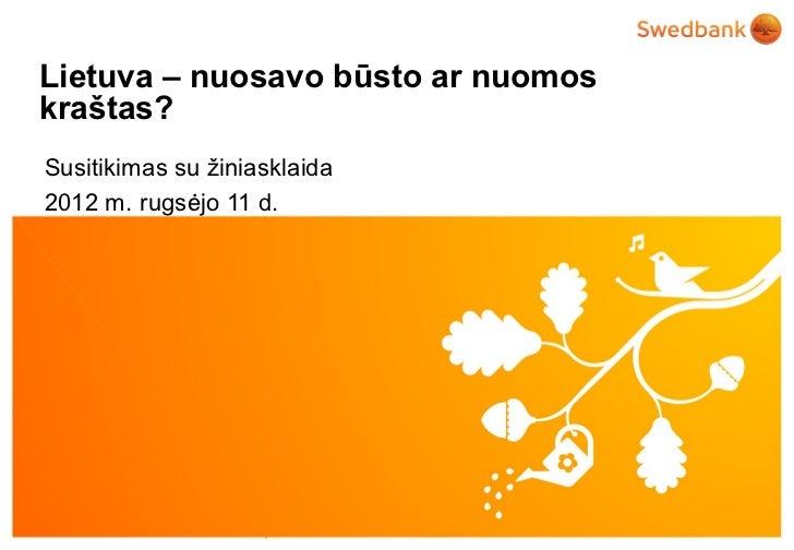 Lietuva – nuosavo būsto ar nuomoskraštas?Susitikimas su žiniasklaida2012 m. rugsėjo 11 d.© Swedbank