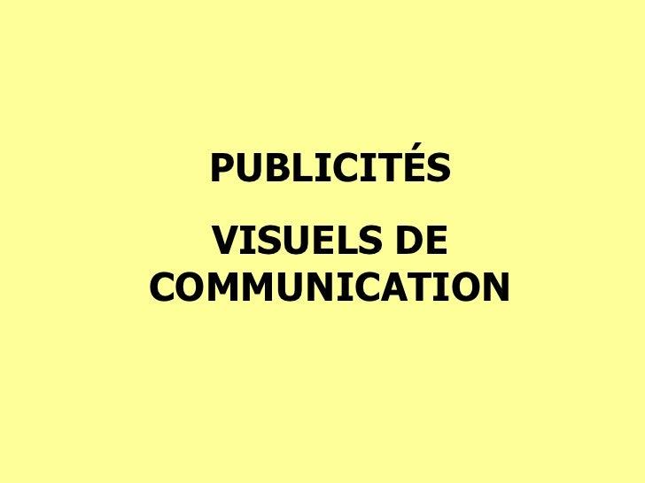 PUBLICIT É S VISUELS DE COMMUNICATION