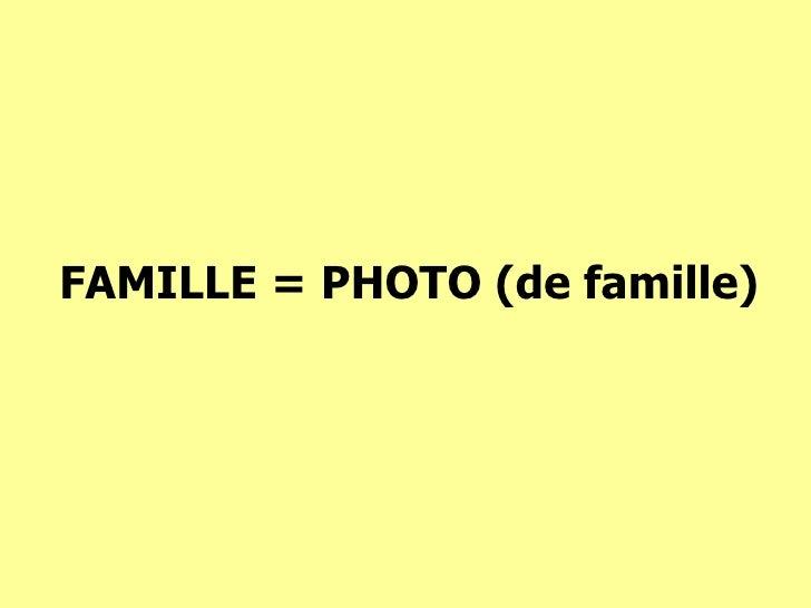FAMILLE = PHOTO (de famille)