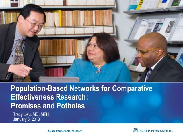 Population-Based Networks for ComparativeEffectiveness Research:Promises and PotholesTracy Lieu, MD, MPHJanuary 8, 2013   ...