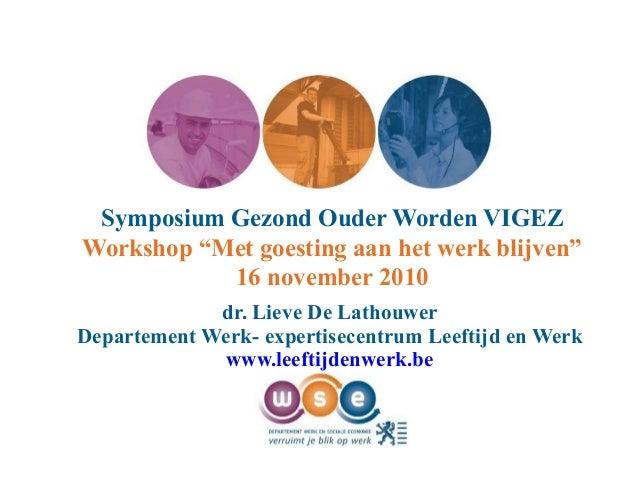 """Symposium Gezond Ouder Worden VIGEZ Workshop """"Met goesting aan het werk blijven"""" 16 november 2010 dr. Lieve De Lathouwer D..."""