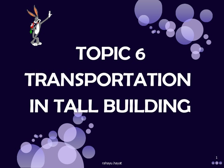 rahayu.hayat<br />1<br />TOPIC 6<br />TRANSPORTATION <br />IN TALL BUILDING<br />