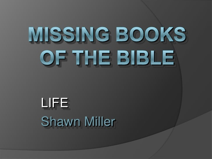 MISSING Books OF THE BIBLE<br />LIFE<br />Shawn Miller<br />