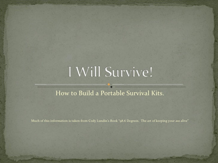 "How to Build a Portable Survival Kits. Much of this information is taken from Cody Lundin's Book ""98.6 Degrees.  The art o..."
