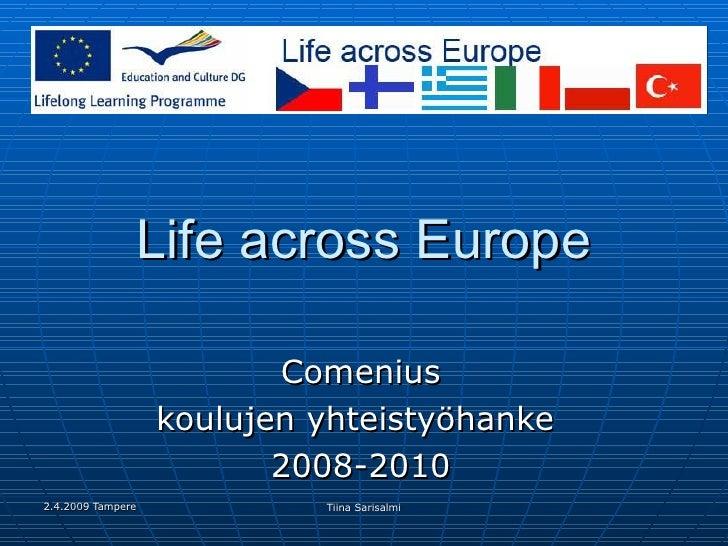 Life across Europe Comenius koulujen yhteistyöhanke  2008-2010
