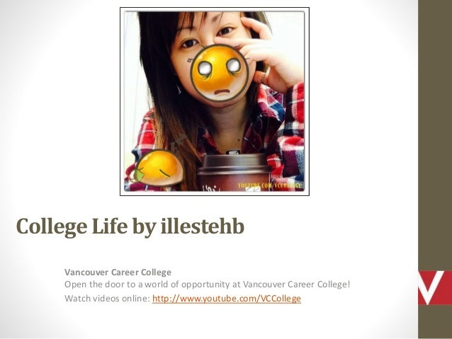 College Life by illestehb Vancouver Career College Open the door to a world of opportunity at Vancouver Career College! Wa...